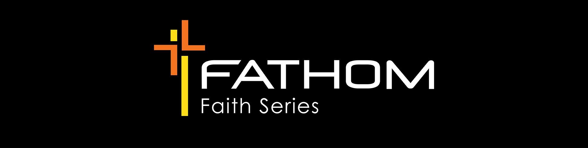 Fathom Faith Series